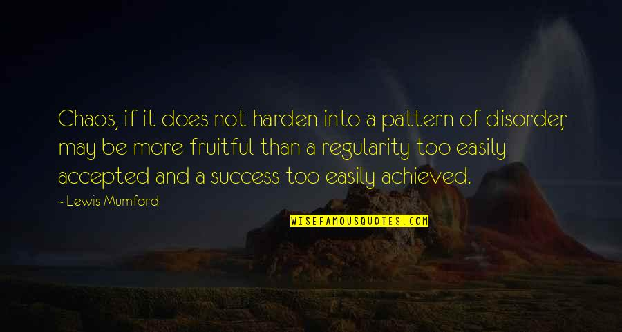 Harden Up Quotes By Lewis Mumford: Chaos, if it does not harden into a