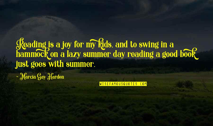 Harden Up Quotes By Marcia Gay Harden: Reading is a joy for my kids, and