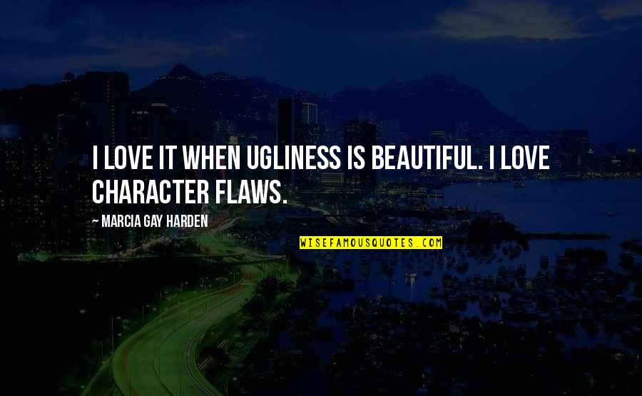 Harden Up Quotes By Marcia Gay Harden: I love it when ugliness is beautiful. I
