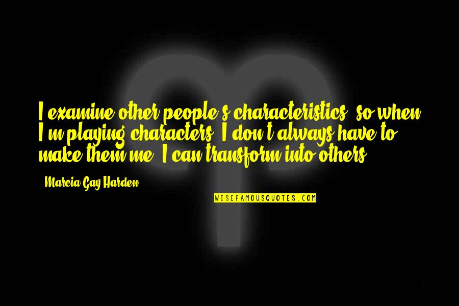 Harden Up Quotes By Marcia Gay Harden: I examine other people's characteristics, so when I'm
