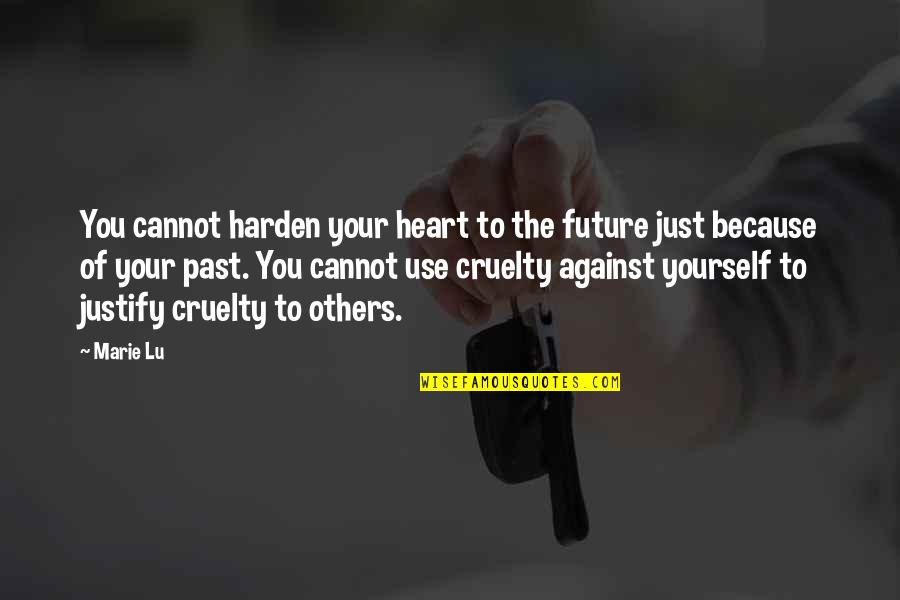 Harden Up Quotes By Marie Lu: You cannot harden your heart to the future