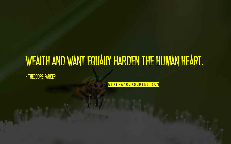 Harden Up Quotes By Theodore Parker: Wealth and want equally harden the human heart.