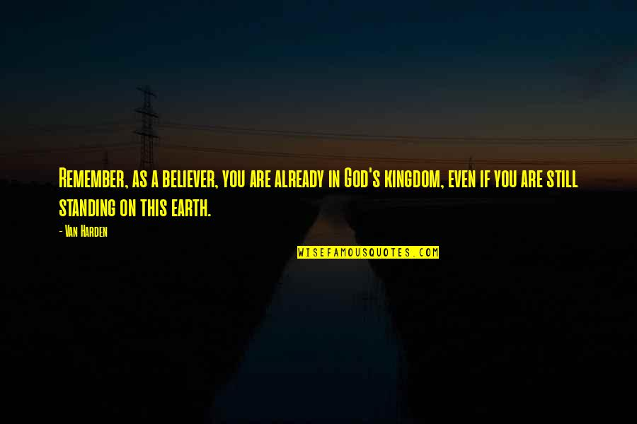 Harden Up Quotes By Van Harden: Remember, as a believer, you are already in