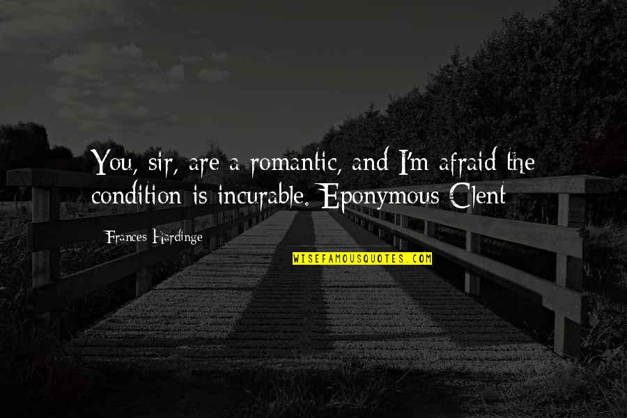 Hardinge Quotes By Frances Hardinge: You, sir, are a romantic, and I'm afraid