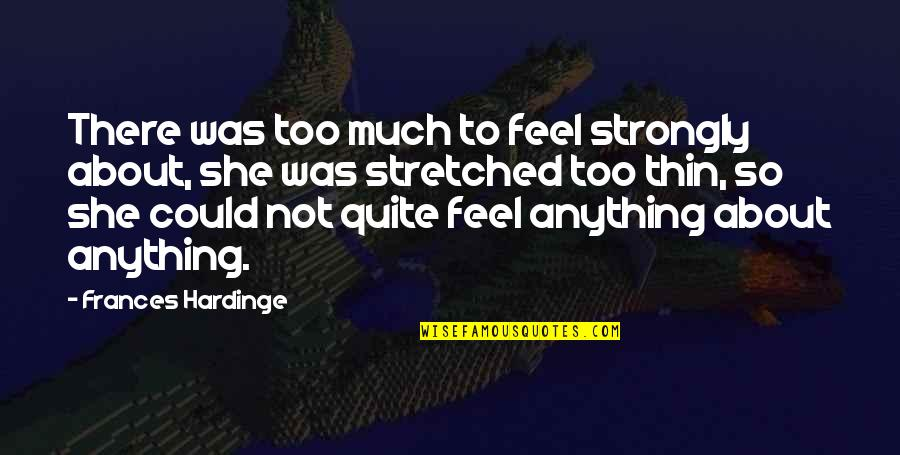 Hardinge Quotes By Frances Hardinge: There was too much to feel strongly about,