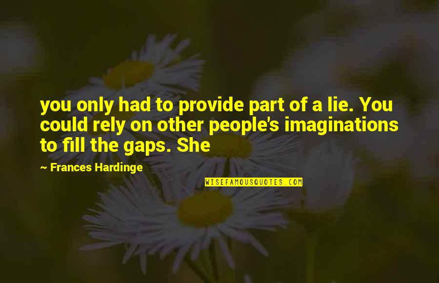 Hardinge Quotes By Frances Hardinge: you only had to provide part of a
