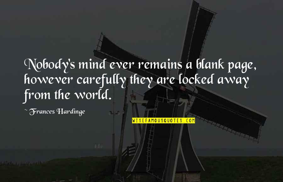 Hardinge Quotes By Frances Hardinge: Nobody's mind ever remains a blank page, however