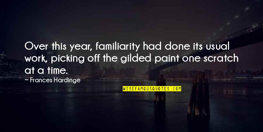 Hardinge Quotes By Frances Hardinge: Over this year, familiarity had done its usual