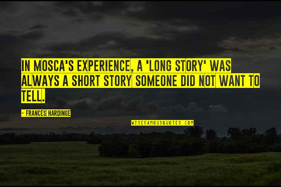 Hardinge Quotes By Frances Hardinge: In Mosca's experience, a 'long story' was always