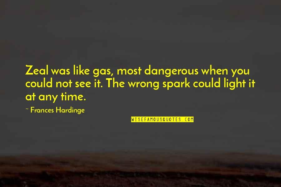 Hardinge Quotes By Frances Hardinge: Zeal was like gas, most dangerous when you