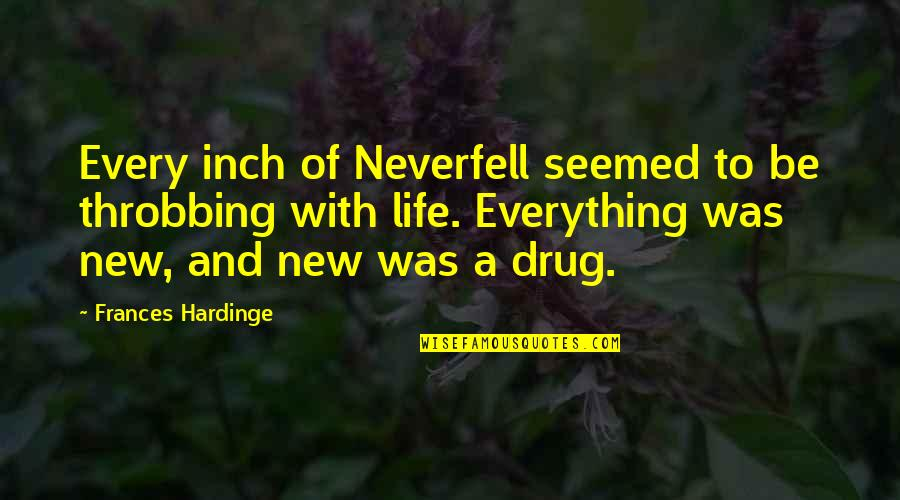 Hardinge Quotes By Frances Hardinge: Every inch of Neverfell seemed to be throbbing