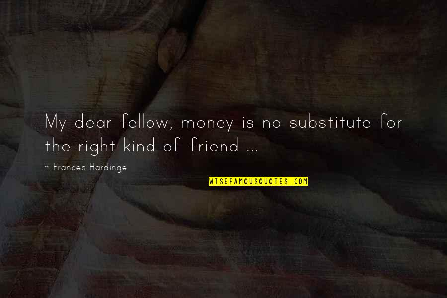 Hardinge Quotes By Frances Hardinge: My dear fellow, money is no substitute for