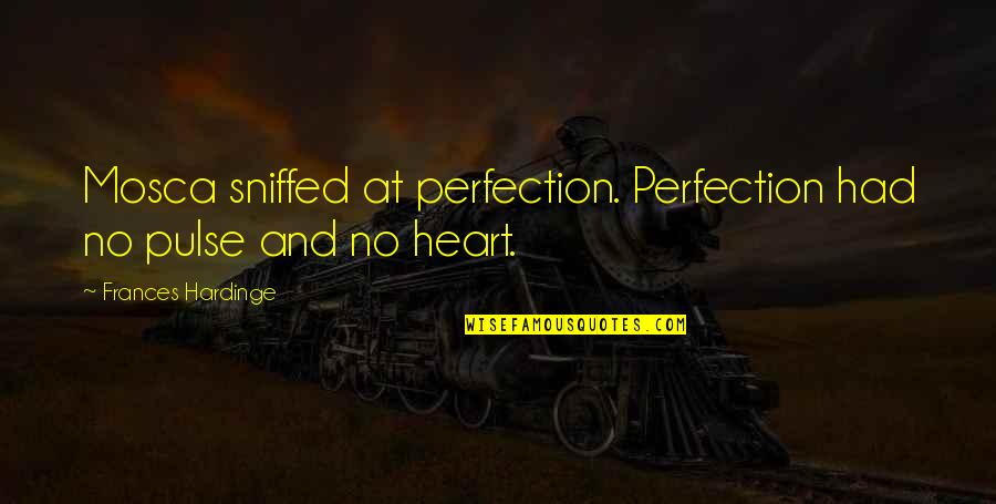 Hardinge Quotes By Frances Hardinge: Mosca sniffed at perfection. Perfection had no pulse