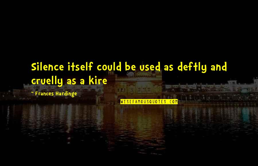 Hardinge Quotes By Frances Hardinge: Silence itself could be used as deftly and