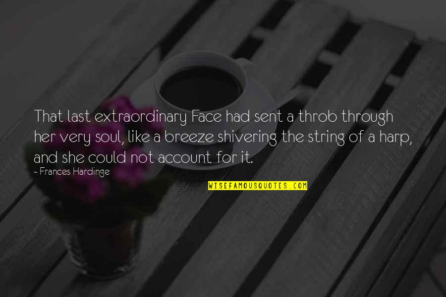 Hardinge Quotes By Frances Hardinge: That last extraordinary Face had sent a throb
