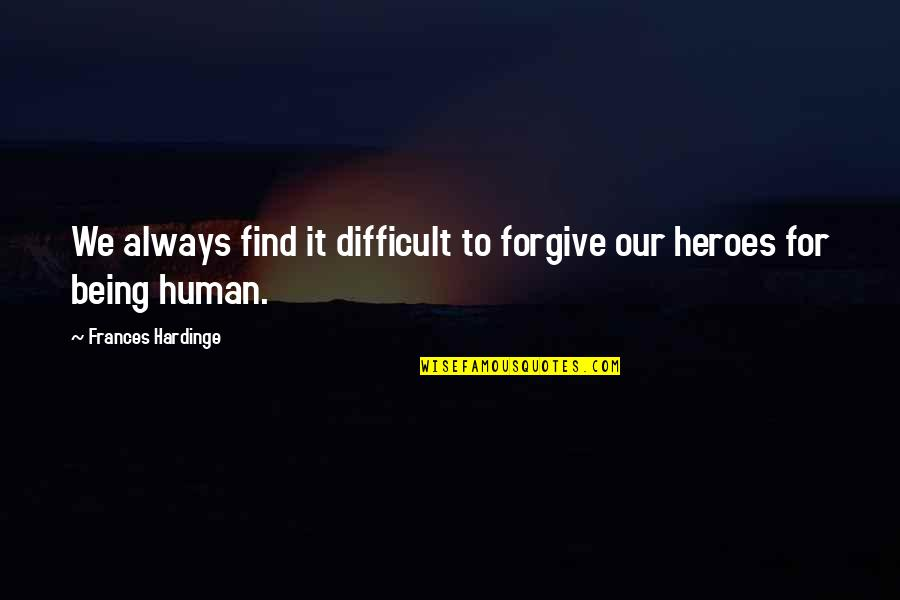 Hardinge Quotes By Frances Hardinge: We always find it difficult to forgive our