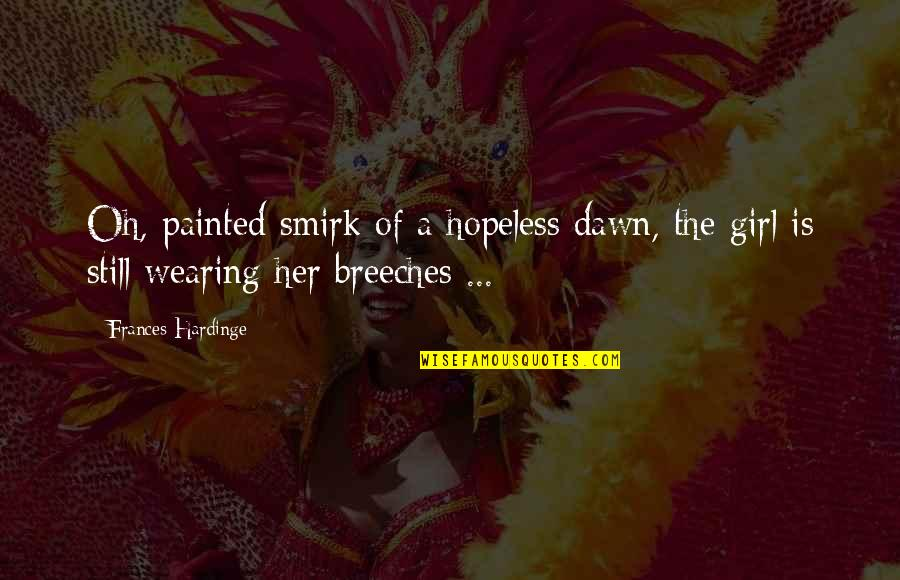 Hardinge Quotes By Frances Hardinge: Oh, painted smirk of a hopeless dawn, the