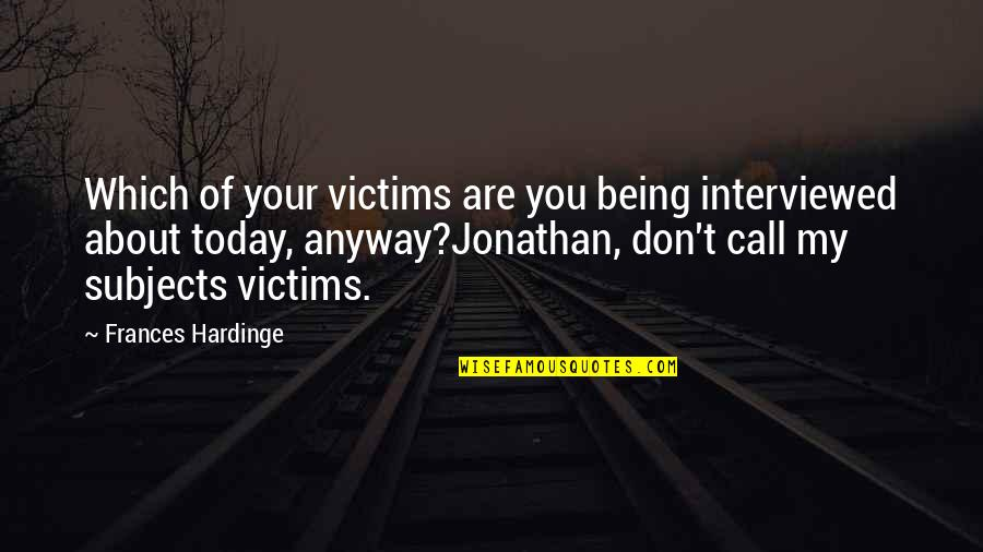 Hardinge Quotes By Frances Hardinge: Which of your victims are you being interviewed