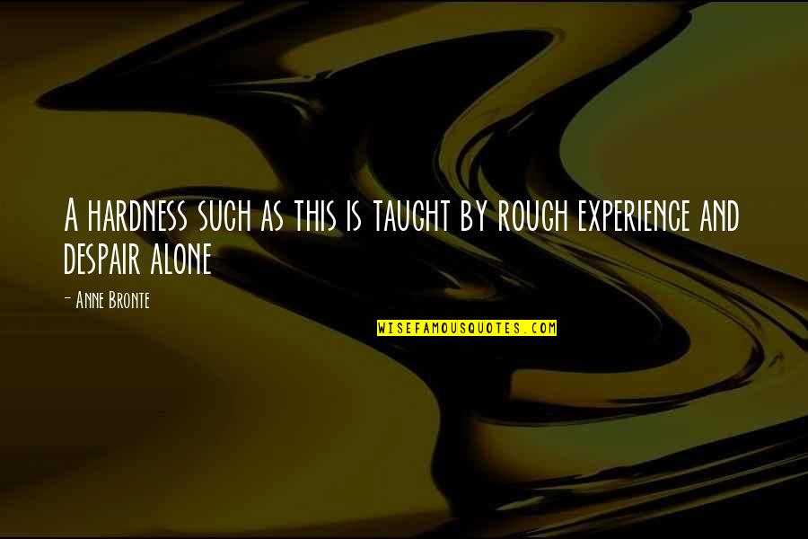 Hardness Quotes By Anne Bronte: A hardness such as this is taught by