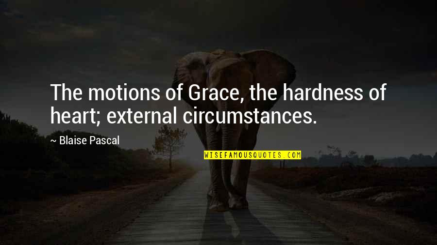 Hardness Quotes By Blaise Pascal: The motions of Grace, the hardness of heart;