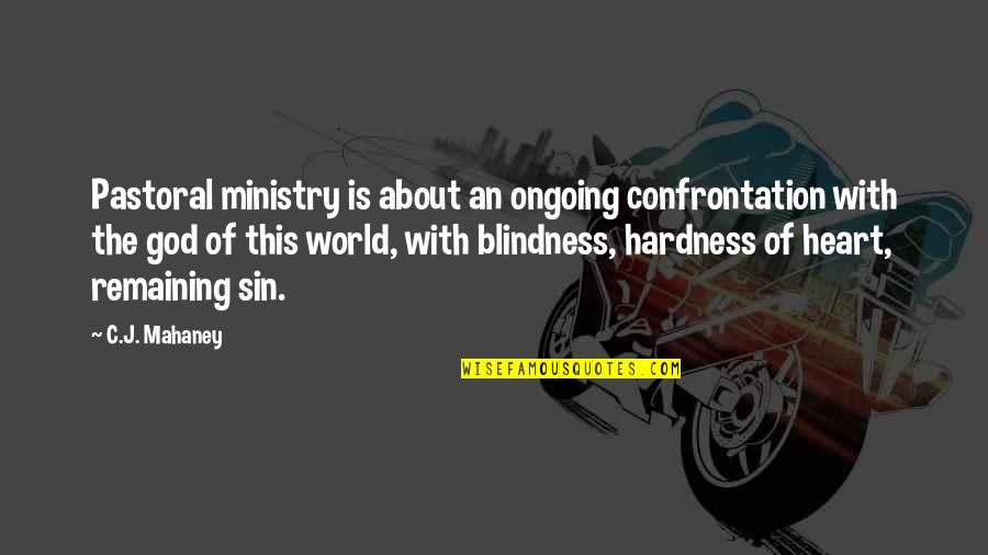 Hardness Quotes By C.J. Mahaney: Pastoral ministry is about an ongoing confrontation with