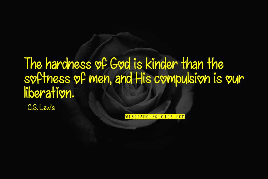 Hardness Quotes By C.S. Lewis: The hardness of God is kinder than the