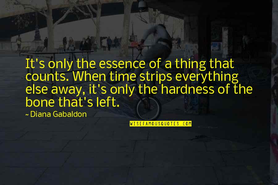 Hardness Quotes By Diana Gabaldon: It's only the essence of a thing that