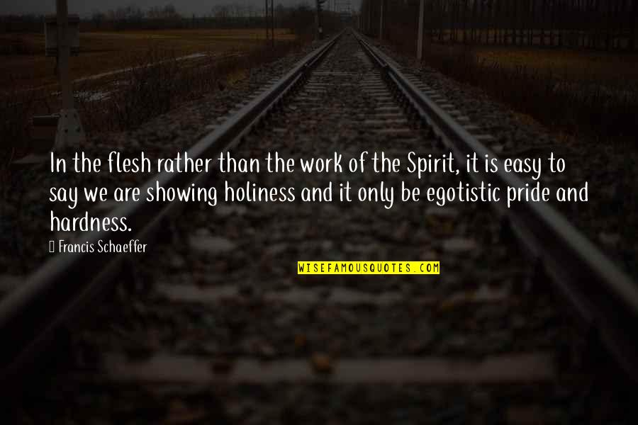 Hardness Quotes By Francis Schaeffer: In the flesh rather than the work of