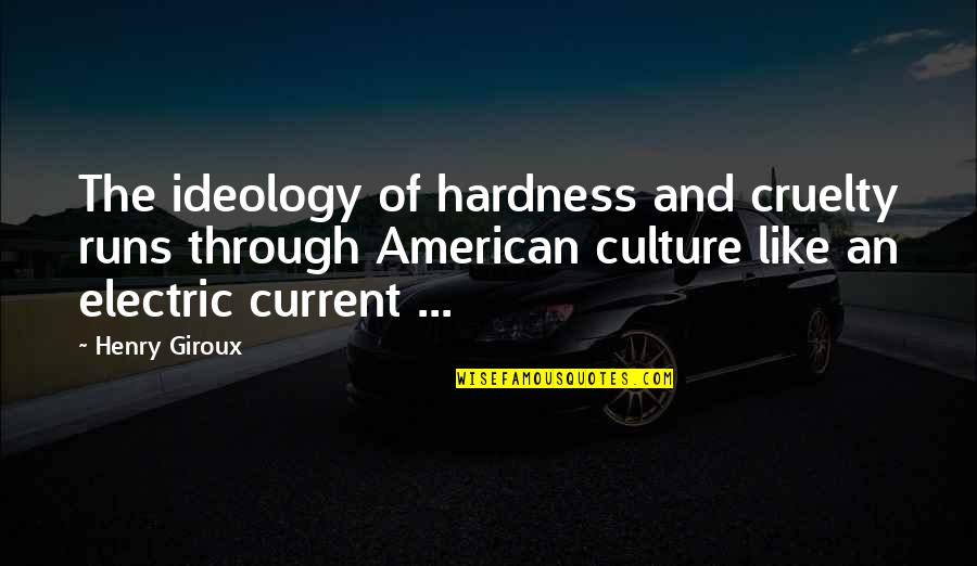 Hardness Quotes By Henry Giroux: The ideology of hardness and cruelty runs through