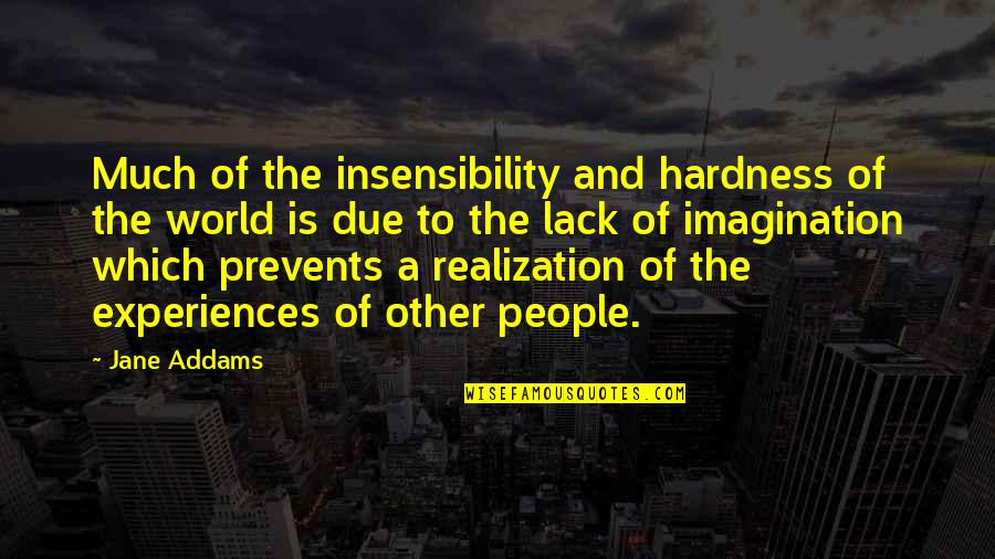 Hardness Quotes By Jane Addams: Much of the insensibility and hardness of the