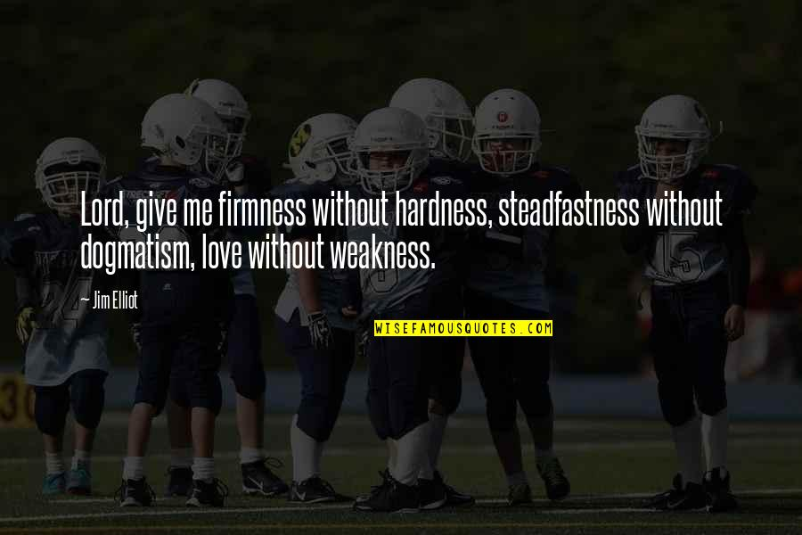 Hardness Quotes By Jim Elliot: Lord, give me firmness without hardness, steadfastness without