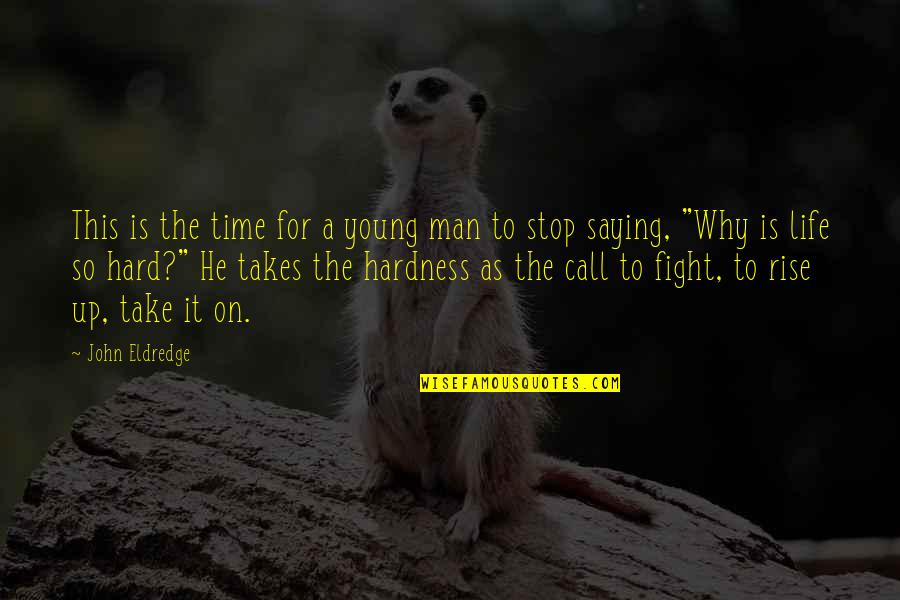 Hardness Quotes By John Eldredge: This is the time for a young man