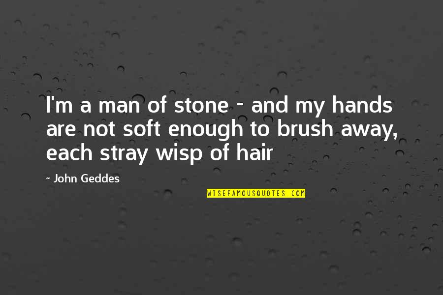 Hardness Quotes By John Geddes: I'm a man of stone - and my