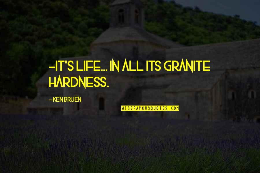 Hardness Quotes By Ken Bruen: -it's life... In all its granite hardness.