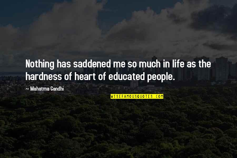 Hardness Quotes By Mahatma Gandhi: Nothing has saddened me so much in life