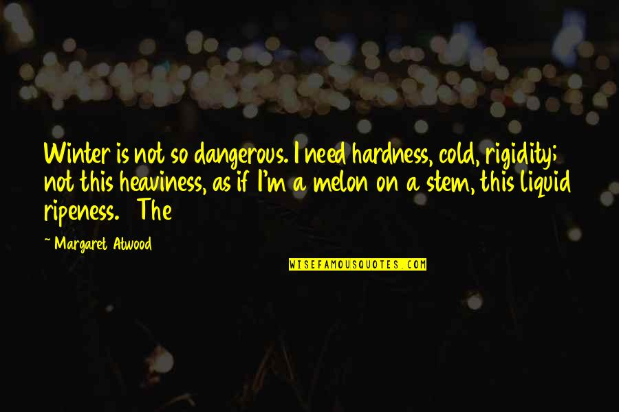 Hardness Quotes By Margaret Atwood: Winter is not so dangerous. I need hardness,