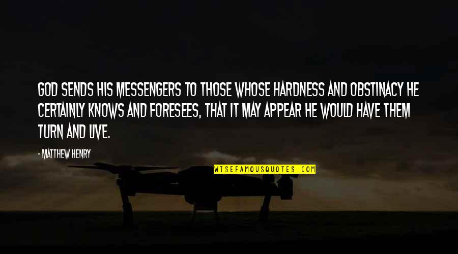 Hardness Quotes By Matthew Henry: God sends his messengers to those whose hardness