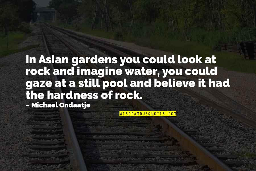 Hardness Quotes By Michael Ondaatje: In Asian gardens you could look at rock