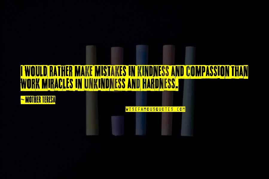 Hardness Quotes By Mother Teresa: I would rather make mistakes in kindness and
