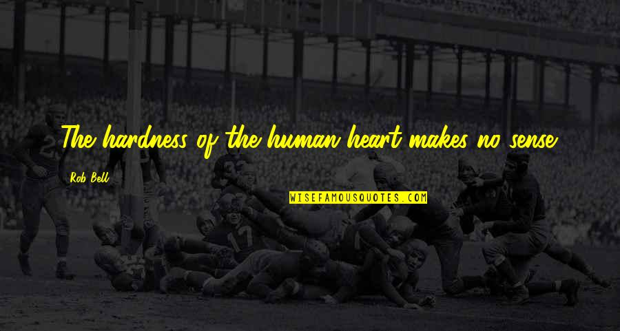 Hardness Quotes By Rob Bell: The hardness of the human heart makes no