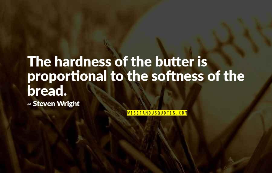 Hardness Quotes By Steven Wright: The hardness of the butter is proportional to