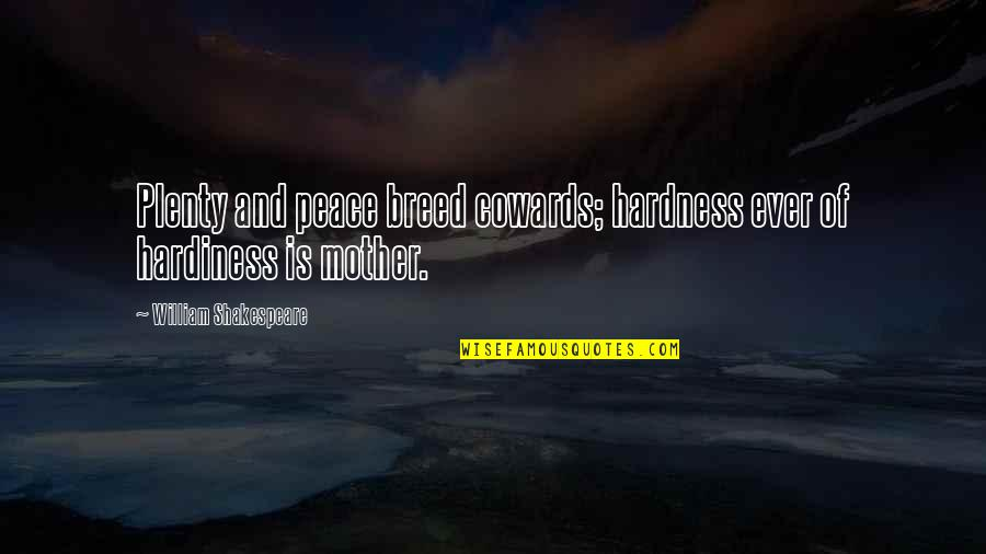 Hardness Quotes By William Shakespeare: Plenty and peace breed cowards; hardness ever of
