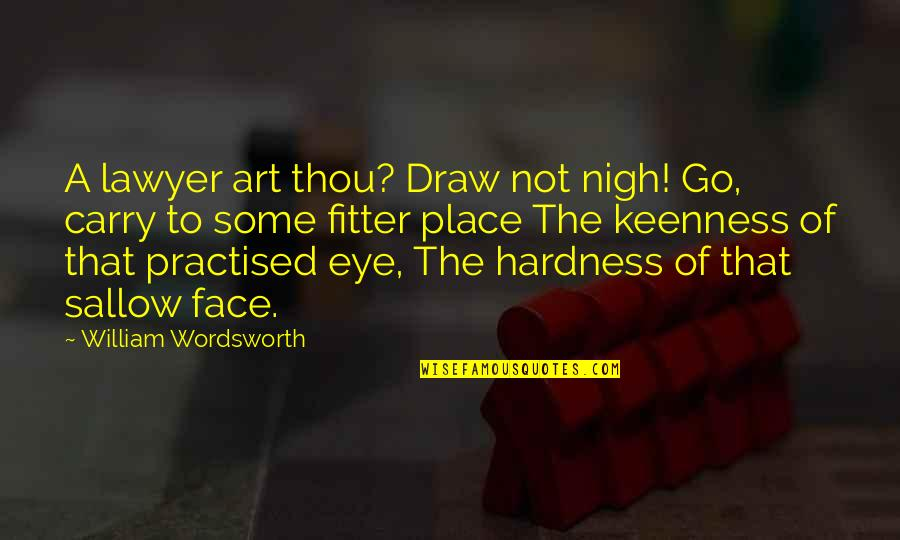 Hardness Quotes By William Wordsworth: A lawyer art thou? Draw not nigh! Go,