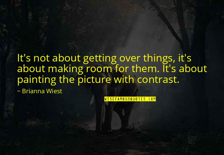 Hardship And Struggle Quotes By Brianna Wiest: It's not about getting over things, it's about