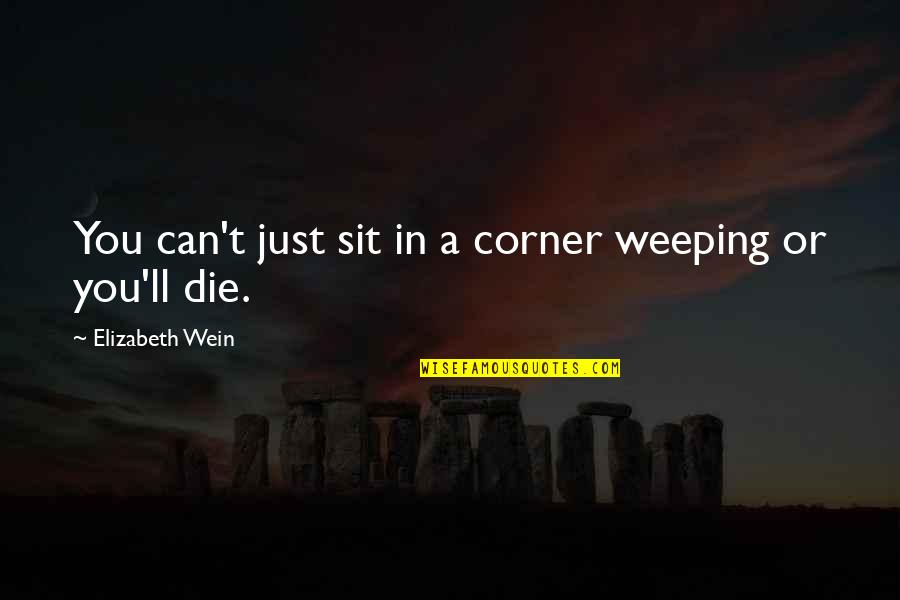 Hardship And Struggle Quotes By Elizabeth Wein: You can't just sit in a corner weeping