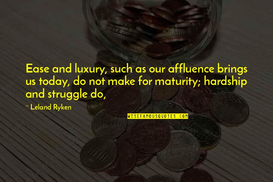 Hardship And Struggle Quotes By Leland Ryken: Ease and luxury, such as our affluence brings