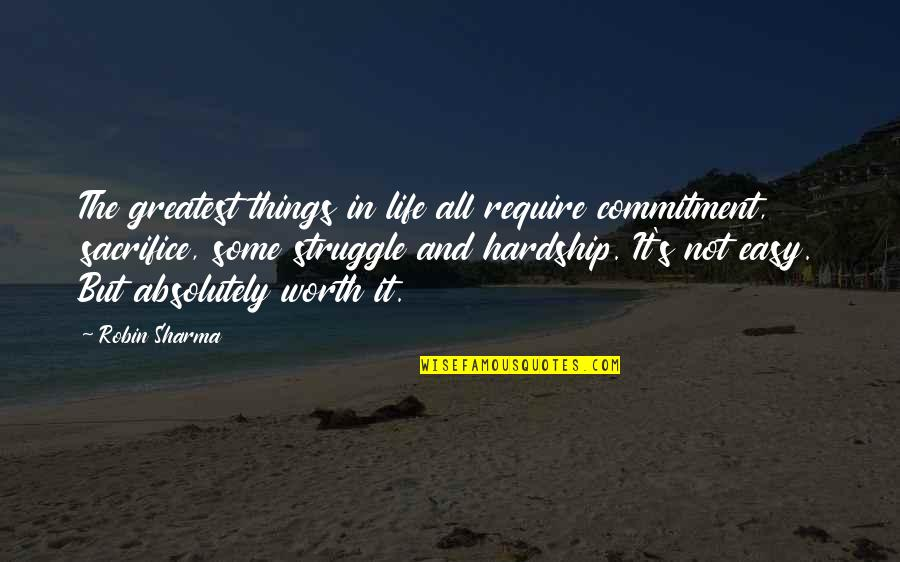 Hardship And Struggle Quotes By Robin Sharma: The greatest things in life all require commitment,