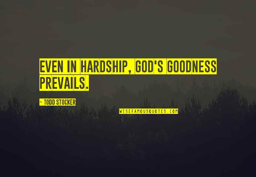 Hardship And Struggle Quotes By Todd Stocker: Even in hardship, God's goodness prevails.