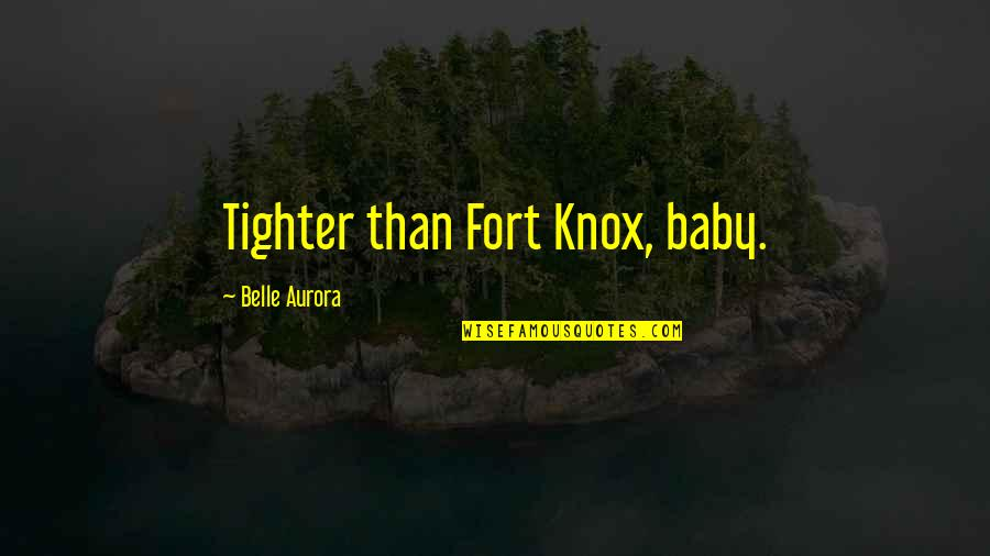 Hardship Paid Off Quotes By Belle Aurora: Tighter than Fort Knox, baby.