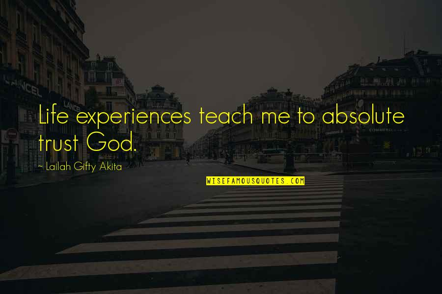 Hardship Paid Off Quotes By Lailah Gifty Akita: Life experiences teach me to absolute trust God.